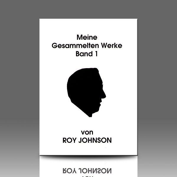 Meine gesammelte Werke - Band I Roy Johnson